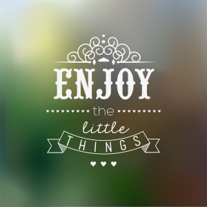 Enjoy-The-Little-Things-Quote-44604901-300x300